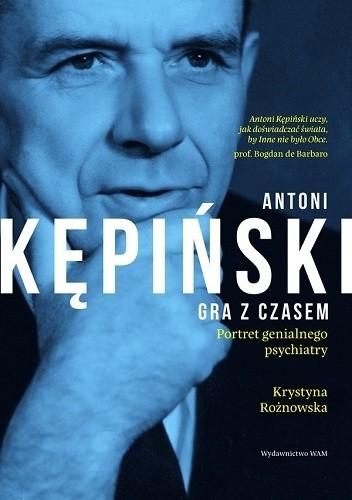 """""""Antoni Kępiński gra z czasem"""" Krystyny Rożnowskiej- refleksje po lekturze."""